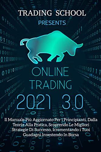 Trading Online 3.0; Il Manuale Più Aggiornato Per i Principianti, Dalla Teoria Alla Pratica, Scoprendo Le Migliori Strategie Di Successo, Incrementando i Tuoi Guadagni Investendo In Borsa