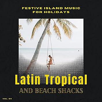 Latin Tropical And Beach Shacks - Festive Island Music For Holidays, Vol. 04