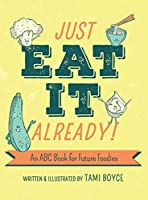 Just Eat It Already!: An ABC Book for Future Foodies