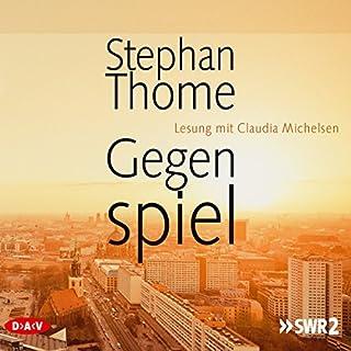 Gegenspiel                   Autor:                                                                                                                                 Stephan Thome                               Sprecher:                                                                                                                                 Claudia Michelsen                      Spieldauer: 11 Std. und 1 Min.     84 Bewertungen     Gesamt 4,1
