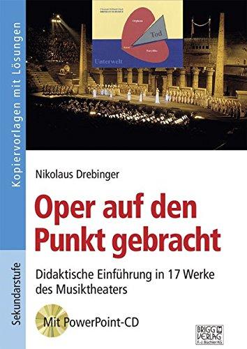 Oper auf den Punkt gebracht: Didaktische Einführung in 17 Werke des Musiktheaters