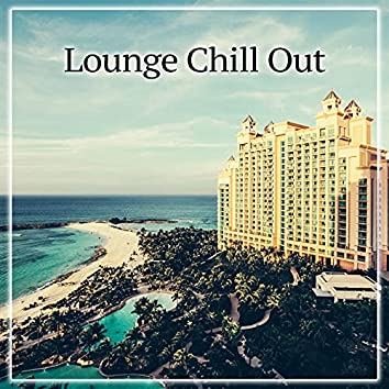 Lounge Chill Out – Chill Out Radio, Lounge Summer, Vibes and Big Bounce