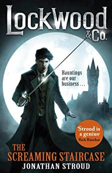 Lockwood & Co: The Screaming Staircase: Book 1 by [Jonathan Stroud]