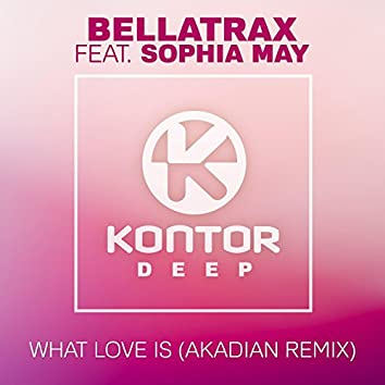 What Love Is (Akadian Remix)