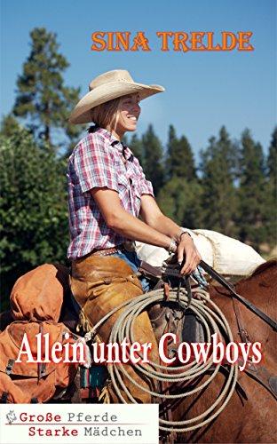 Allein unter Cowboys (Große Pferde - Starke Mädchen)