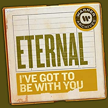 I've Got to Be with You