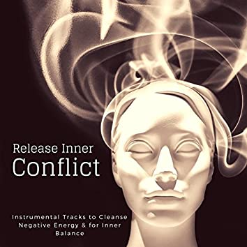Release Inner Conflict (Instrumental Tracks To Cleanse Negative Energy and amp; For Inner Balance)