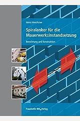 Spiralanker für die Mauerwerksinstandsetzung.: Berechnung und Konstruktion. Taschenbuch