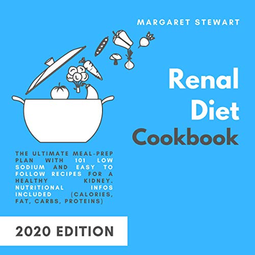 Couverture de Renal Diet Cookbook: The Ultimate Meal-Prep Plan with 101 Low Sodium and Easy to Follow Recipes for a Healthy Kidney. Nutritional Infos Included (Calories, Fat, Carbs, Proteins)