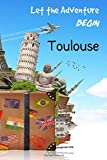 Let the Adventure Begin Toulouse: 6 x 9 Lined Journal, 126 pages | Journal Travel | Memory Book | A Mindful Journal Travel | A Gift for Everyone | Toulouse |