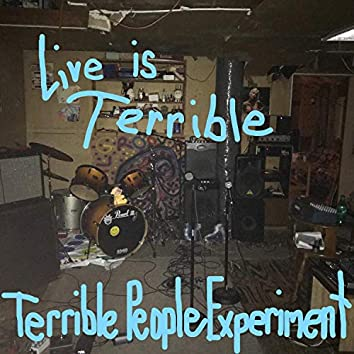 Live Is Terrible