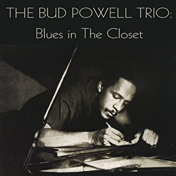 The Bud Powell Trio: Blues in the Closet