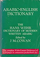 Arabic-English Dictionary (The Hans Wehr Dictionary of Modern Written Arabic)