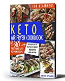 KETO AIR FRYER COOKBOOK FOR BEGINNERS: 365 TASTY AND EASY KETOGENIC RECIPES FOR EVERY DAY OF THE YEAR TO...