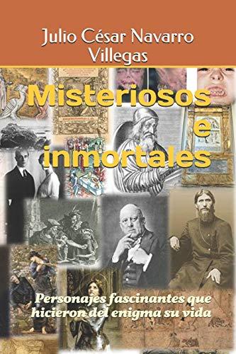 """Misteriosos e inmortales: Personajes fascinantes que hicieron del enigma su vida: 1 (Colección """"historias de la Historia"""")"""