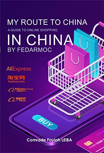My Route To China: A Guide to Online Shopping in China: A Guide to Online Shopping in China (English Edition)