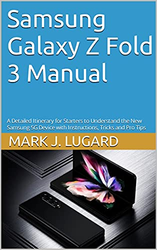 Samsung Galaxy Z Fold 3 Manual: A Detailed Itinerary for Starters to Understand the New Samsung 5G Device with Instructions, Tricks and Pro Tips (English Edition)