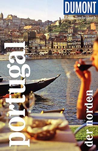 DuMont Reise-Taschenbuch Reiseführer Portugal - der Norden: Reiseführer plus Reisekarte. Mit individuellen Autorentipps und vielen Touren.