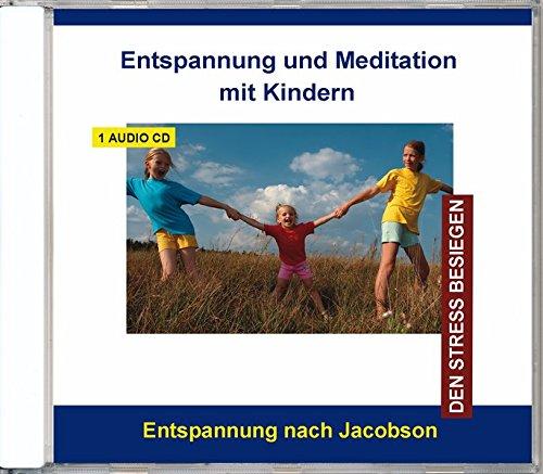 Entspannung und Meditation mit Kindern - Progressive Muskelentspannung nach Jacobson CD für Kinder und Jugendliche von 6 - 16 Jahren, Entspannung, Stressabbau