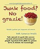 Junk food? No grazie!: Ricette gustose per imparare ad amarci