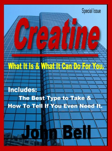 Creatine: What it is & What It Can Do You For You. (English Edition)