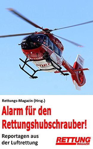 Alarm für den Rettungshubschrauber!: Reportagen aus der Luftrettung