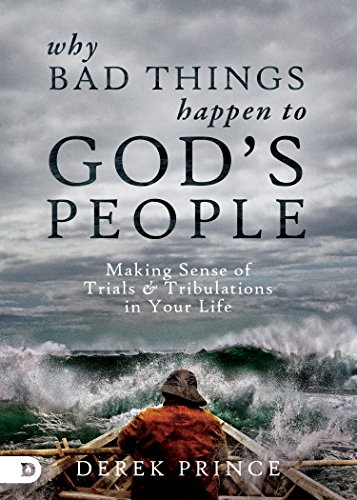 Why Bad Things Happen to God's People: Making Sense of Trials and Tribulations in Your Life by [Derek Prince]