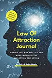Law of Attraction Journal: Change The Way You Live & Work With Reflection & Action (Journals)