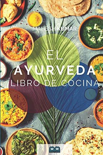 Ayurveda Libro de cocina: El libro de Ayurveda sobre autocuración y desintoxicación. Incluye 100 recetas y la prueba de Dosha.
