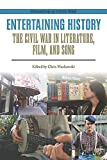 Entertaining History: The Civil War in Literature, Film, and Song (Engaging the Civil War)