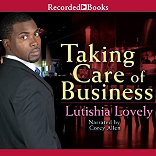 Taking Care of Business                   By:                                                                                                                                 Lutishia Lovely                               Narrated by:                                                                                                                                 Corey Allen                      Length: 11 hrs and 23 mins     61 ratings     Overall 4.3
