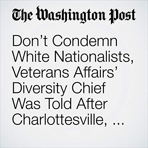 Don't Condemn White Nationalists, Veterans Affairs' Diversity Chief Was Told After Charlottesville, Emails Show audiobook cover art