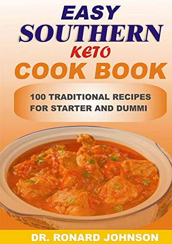 EASY SOUTHERN KETO COOKBOOK: 100 TRADITIONAL RECIPES FOR STARTER AND DUNMI (English Edition)