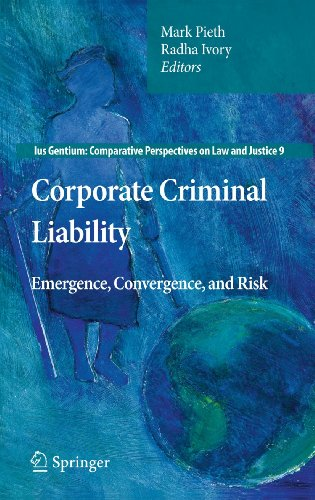 Corporate Criminal Liability: Emergence, Convergence, and Risk (Ius Gentium: Comparative Perspectives on Law and Justice (9), Band 9)