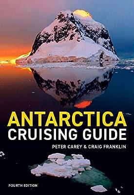 Antarctica Cruising Guide: Fourth edition: Includes Antarctic Peninsula, Falkland Islands, South Georgia and Ross Sea by Awa Press
