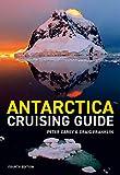 Antarctica Cruising Guide: Fourth edition: Includes Antarctic Peninsula,...