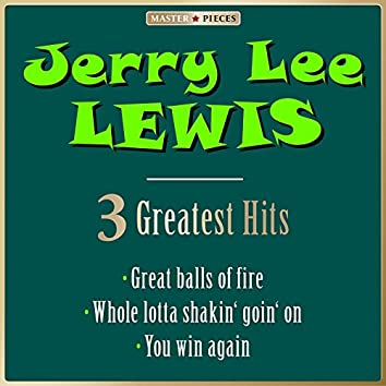 Masterpieces Presents Jerry Lee Lewis: Great Balls of Fire / Whola Lotta Shakin' Goin' On / You Win Again (3 Greatest Hits)