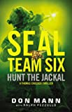 Seal Team Six: Hunt the Jackal - Don Mann