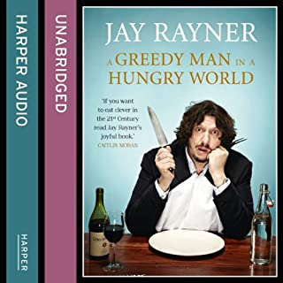 A Greedy Man in a Hungry World     How (almost) everything you thought you knew about food is wrong              By:                                                                                                                                 Jay Rayner                               Narrated by:                                                                                                                                 Jay Rayner                      Length: 7 hrs and 32 mins     111 ratings     Overall 4.4