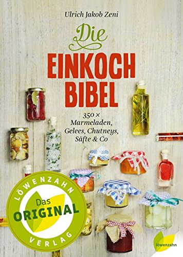 Die Einkoch-Bibel. 350 x Marmeladen, Gelees, Chutneys, Säfte & Co