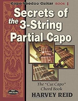 Secrets of the 3-String Partial Capo  The  Cut Capo  Chord Book  Capo Voodoo Guitar   Volume 1