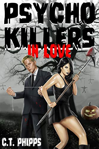 Psycho Killers in Love by [C. T. Phipps]