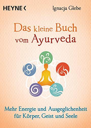 Das kleine Buch vom Ayurveda: Mehr Energie und Ausgeglichenheit für Körper, Geist und Seele. Die besten Tipps und Übungen (German Edition)