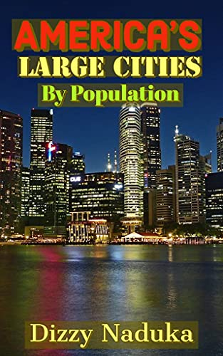 America's Large Cities By Population: America's Large Cities By Population 50+ Largeest Cities of the USA, The State, Population Ranking, Total Population, ... Buildings and Others. (English Edition)