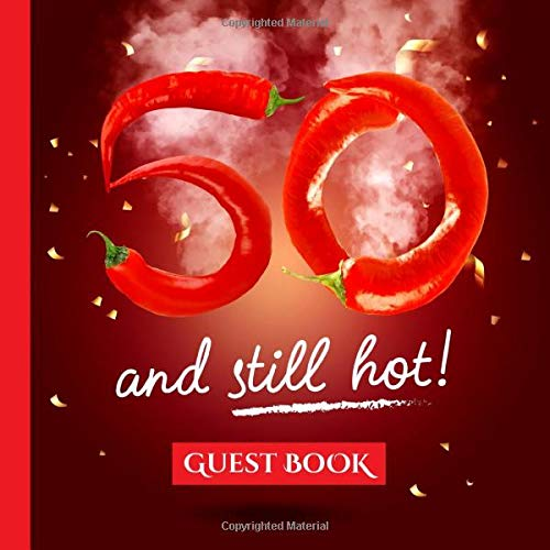 50 and still hot - Guest Book: Funny Gift Idea & Decorations for 50th Birthday Party - & Birthday Gifts for men and women - 50 Years - Red Hot Fire - ... pages for Wishes and Photos of Guests