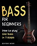 Bass For Beginners: How To Play The Bass In 7 Simple Steps Even If You've Never Picked Up A Bass...