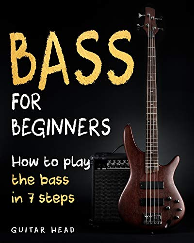 Bass For Beginners: How To Play The Bass In 7 Simple Steps Even If You've...