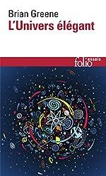 L'Univers élégant - Une révolution scientifique:de l'infiniment grand à l'infiniment petit, l'unification de toutes les théories de la physique de Brian Greene