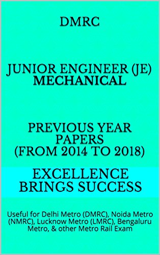 DMRC Junior Engineer (JE) Mechanical Previous Year Papers (From 2014 to 2018): Useful for Delhi Metro (DMRC), Noida Metro (NMRC), Lucknow Metro (LMRC), ... Success Series Book 48) (English Edition)