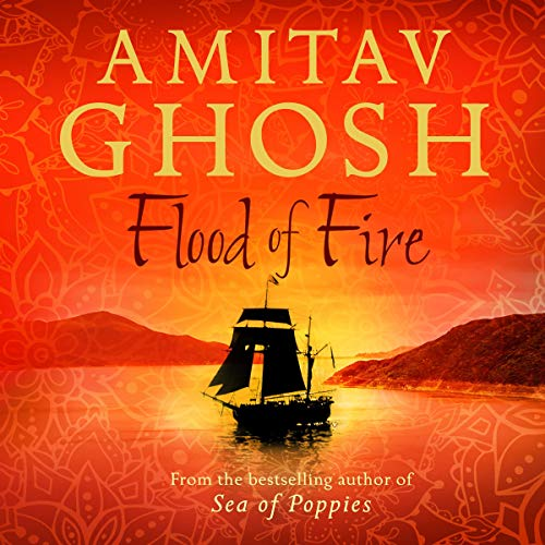 Flood of Fire     Ibis Trilogy, Book 3              By:                                                                                                                                 Amitav Ghosh                               Narrated by:                                                                                                                                 Raj Ghatak                      Length: 23 hrs and 3 mins     41 ratings     Overall 4.6